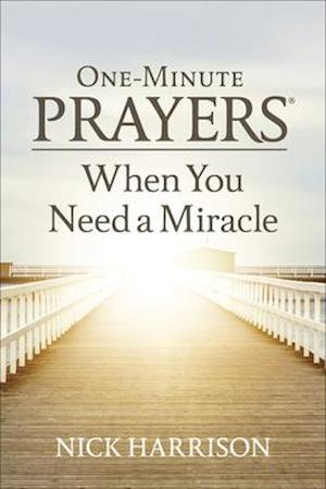 One-Minute Prayers(r) When You Need a Miracle