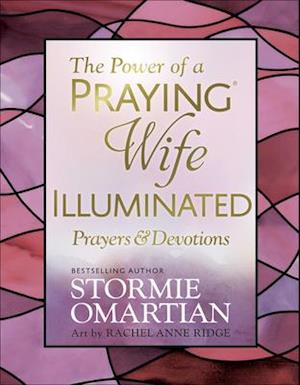 The Power of a Praying(r) Wife Illuminated Prayers and Devotions