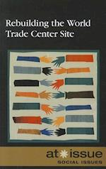 Rebuilding the World Trade Center Site (At Issue (Paperback))