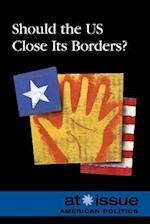 Should the Us Close Its Borders? (At Issue Series)