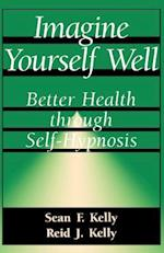 Imagine Yourself Well (Better Health Through Hypnosis)