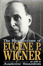 The Recollections of Eugene P Wigner (As Told to Andrew Szanton)