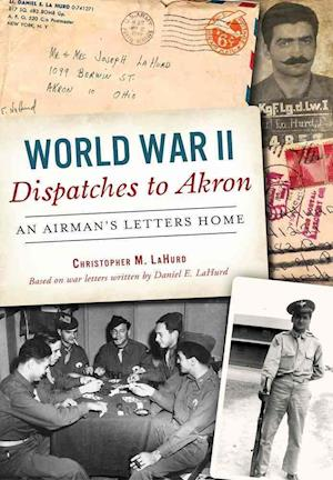 Bog, paperback World War II Dispatches to Akron af Christopher M. Lahurd