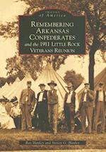 Remembering Arkansas Confederates and the 1911 Little Rock Veterans Reunion (Images of America Arcadia Publishing)