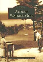 Around Watkins Glen (Images of America Arcadia Publishing)