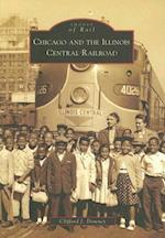 Chicago and the Illinois Central Railroad (Images of Rail)