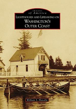 Bog, paperback Lighthouses and Lifesaving on Washington's Outer Coast af William S. Hanable