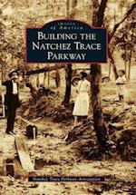 Building the Natchez Trace Parkway (Images of America)