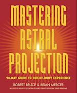 Mastering Astral Projection af Robert Bruce, Brian Mercer