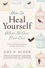 How to Heal Yourself When No One Else Can af Amy B. Scher