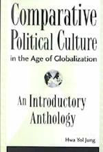 Comparative Political Culture in the Age of Globalization (Global Encounters: Studies in Comparative Political Theory)