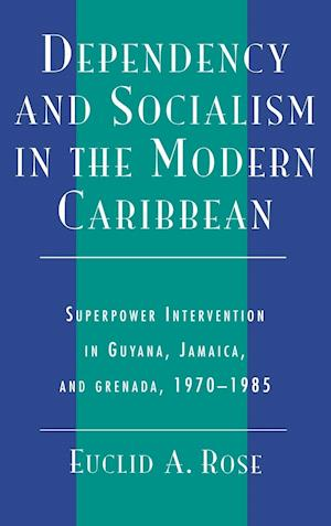 Bog, hardback Dependency and Socialism in the Modern Caribbean af Euclid A. Rose