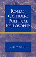 Roman Catholic Political Philosophy af James V. Schall