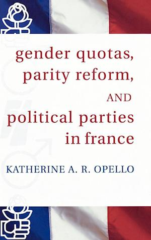 Gender Quotas, Parity Reform, and Political Parties in France