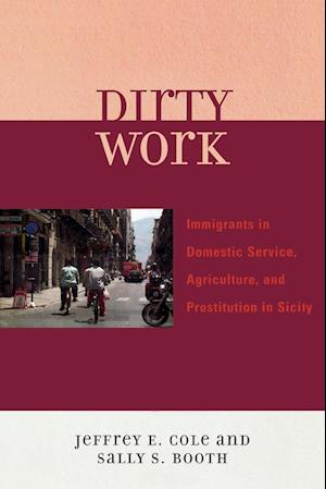 Dirty Work: Immigrants in Domestic Service, Agriculture, and Prostitution in Sicily