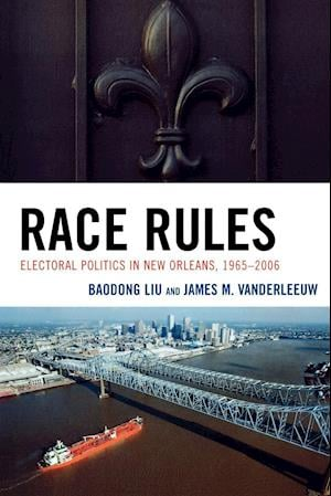 Race Rules: Electoral Politics in New Orleans, 1965-2006