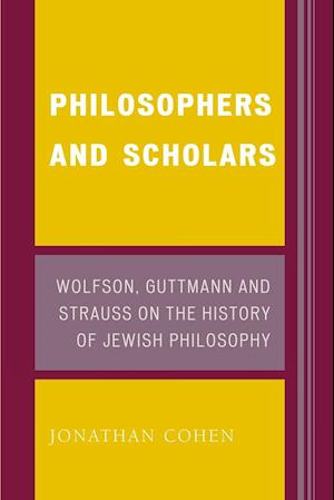 Philosophers and Scholars: Wolfson, Guttmann, and Strauss on the History of Jewish Philosophy
