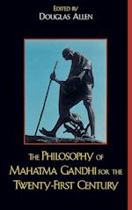 The Philosophy of Mahatma Gandhi for the Twenty-First Century