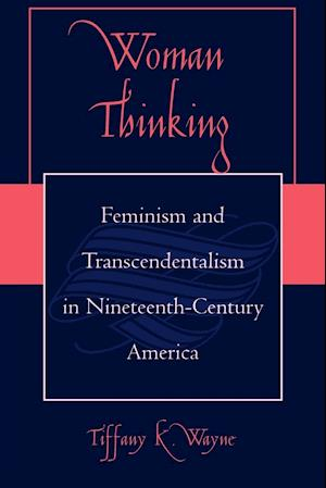 Woman Thinking: Feminism and Transcendentalism in Nineteenth-Century America