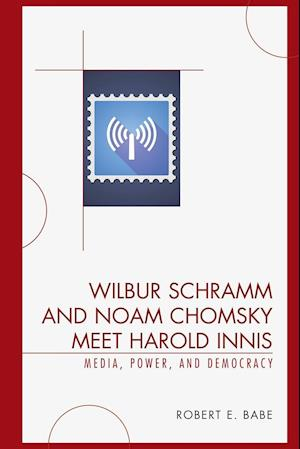 Bog, paperback Wilbur Schramm and Noam Chomsky Meet Harold Innis af Robert E. Babe