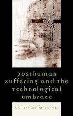 Posthuman Suffering and the Technological Embrace