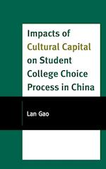 Impacts of Cultural Capital on Student College Choice in China (Emerging Perspectives on Education in China)