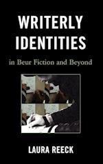 Writerly Identities in Beur Fiction and Beyond (After the Empire: The Francophone World & Postcolonial France)