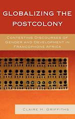 Globalizing the Postcolony (After the Empire: The Francophone World & Postcolonial France)