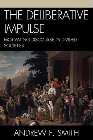 The Deliberative Impulse