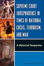 Supreme Court Jurisprudence in Times of National Crisis, Terrorism, and War