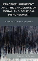 Practice, Judgment, and the Challenge of Moral and Political Disagreement
