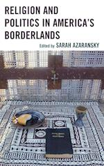 Religion and Politics in America's Borderlands af Sarah Azaransky