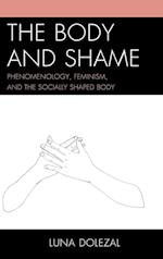 Body and Shame: Phenomenology, Feminism, and the Socially Shaped Body af Luna Dolezal