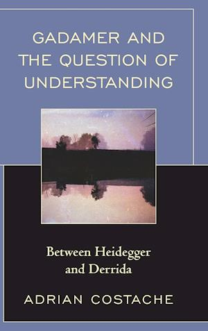 Gadamer and the Question of Understanding