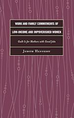 Work and Family Commitments of Low-Income and Impoverished Women: Guilt Is for Mothers with Good Jobs af Judith Hennessy