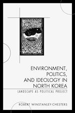 Environment, Politics, and Ideology in North Korea af Robert Winstanley-Chesters