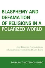 Blasphemy And Defamation of Religions In a Polarized World