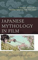 Japanese Mythology in Film: A Semiotic Approach to Reading Japanese Film and Anime af Yoshiko Okuyama