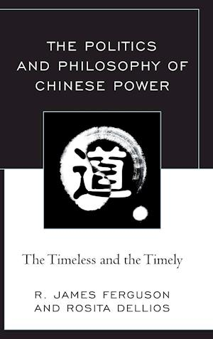Politics and Philosophy of Chinese Power: The Timeless and the Timely