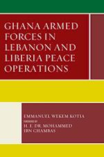 Ghana Armed Forces in Lebanon and Liberia Peace Operations af Emmanuel Wekem Kotia
