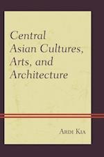Central Asian Cultures, Arts, and Architecture af Ardi Kia