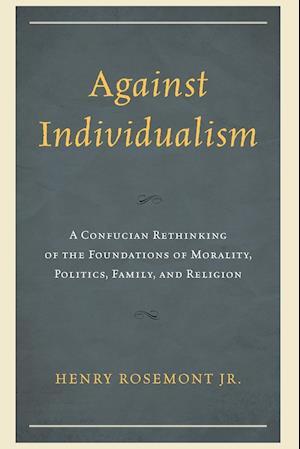 Bog, paperback Against Individualism af Henry Rosemont Jr