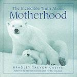 The Incredible Truth About Motherhood af Bradley Trevor Greive