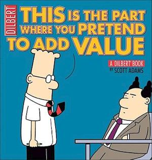 Bog paperback This Is the Part Where You Pretend to Add Value af Scott Adams