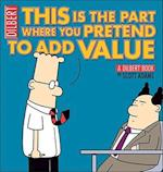 This Is the Part Where You Pretend to Add Value (Dilbert Book Collections Graphi)