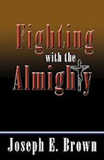Fighting with the Almighty af Joseph E. Brown