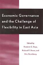 Economic Governance and the Challenge of Flexibility in East Asia af Frederic C Deyo, Eric Hershberg