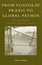 From Yugoslav Praxis to Global Pathos af William Leon Mcbride