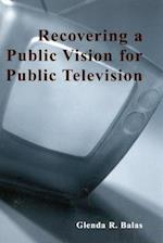 Recovering a Public Vision for Public Television (Critical Media Studies: Institutions, Politics, and Culture)