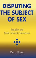 Disputing the Subject of Sex (Curriculum, Cultures, and (Homo)Sexualities Series)